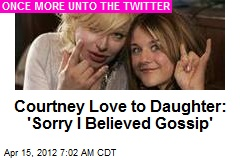 Courtney Love to Daughter: 'Sorry I Believed Gossip'