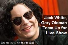 Jack White, Gary Oldman Team Up for Live Show