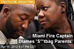 Miami Fire Captain Blames 'S**tbag Parents'