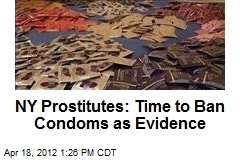 NY Prostitutes: Time to Ban Condoms as Evidence