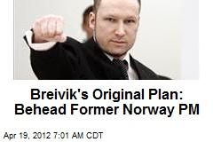 Breivik's Original Plan: Behead Former Norway PM