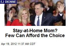 Stay-at-Home Mom? Few Can Afford the Choice
