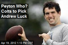 Peyton Who? Colts to Pick Andrew Luck