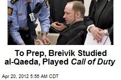 To Prep, Breivik Studied al-Qaeda, Played Call of Duty
