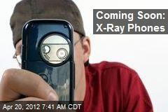 Coming Soon: X-Ray Phones