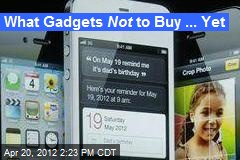 What Gadgets Not to Buy ... Yet