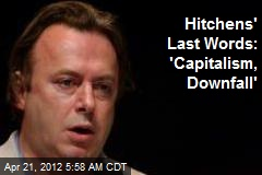 Hitchens' Last Words: 'Capitalism, Downfall'