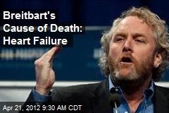 Breitbart's Cause of Death: Heart Failure