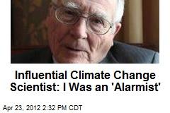 Influential Climate Change Scientist: I Was an 'Alarmist'