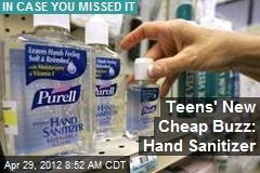 Teens' New Cheap Buzz: Hand Sanitizer