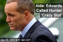 Aide: Edwards Called Hunter 'Crazy Slut'