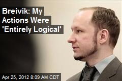Breivik: My Actions Were 'Entirely Logical'