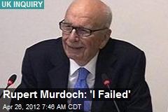 Rupert Murdoch: 'I Failed'