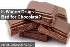 Is War on Drugs Bad for Chocolate?