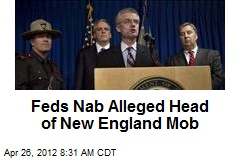 Feds Nab Alleged Head of New England Mob