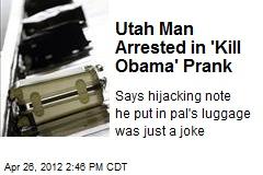 Utah Man Arrested in 'Kill Obama' Prank