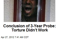 Conclusion of 3-Year Probe: Torture Didn't Work