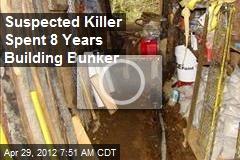 Suspected Killer Spent 8 Years Building Bunker