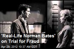 'Real-Life Norman Bates' on Trial for Fraud
