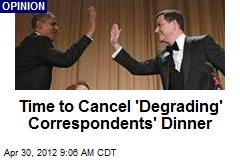 Time to Cancel 'Degrading' Correspondents' Dinner