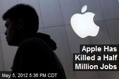 Apple Has Killed a Half Million Jobs