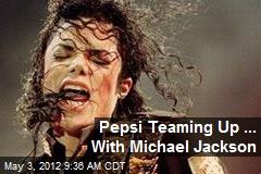 Pepsi Teaming Up ... With Michael Jackson