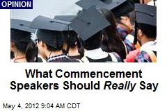 What Commencement Speakers Should Really Say