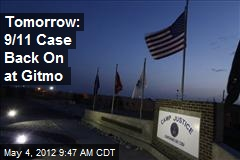 Tomorrow: 9/11 Case Back On at Gitmo