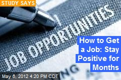 How to Get a Job: Stay Positive for Months