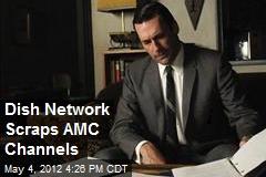 Dish Network Scraps AMC Channels