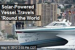 Solar-Powered Vessel Travels 'Round the World
