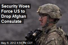 Security Woes Force US to Drop Afghan Consulate