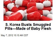 S. Korea Busts Smuggled Pills—Made of Baby Flesh