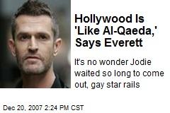 Hollywood Is 'Like Al-Qaeda,' Says Everett