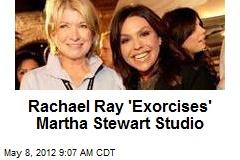 Rachael Ray 'Exorcises' Martha Stewart Studio