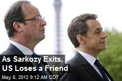 As Sarkozy Exits, US Loses a Friend