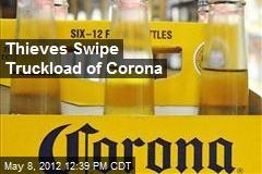 Thieves Swipe Truckload of Corona