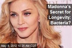 Madonna's Secret for Longevity: Bacteria?
