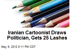 Iranian Cartoonist Draws Politician, Gets 25 Lashes