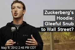 Zuckerberg's Hoodie: Gleeful Snub to Wall Street?