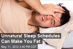 Unnatural Sleep Schedules Can Make You Fat