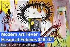 Modern Art Fever: Basquiat Fetches $16.3M