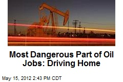 Most Dangerous Part of Oil Jobs: Driving Home