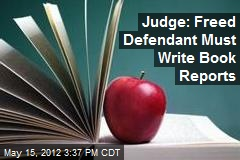 Judge: Freed Defendant Must Write Book Reports