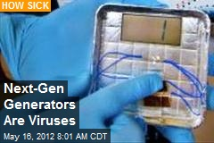 Sick? Next-Gen Generators Are Viruses