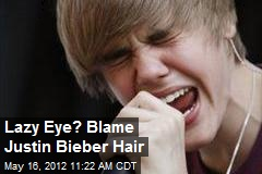 Lazy Eye? Blame Justin Bieber Hair