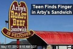Teen Finds Finger in Arby's Sandwich