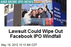 Lawsuit Could Wipe Out Facebook IPO Windfall