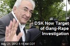 DSK Now Target of Gang-Rape Investigation