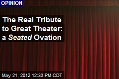 The Real Tribute to Great Theater: a Seated Ovation
